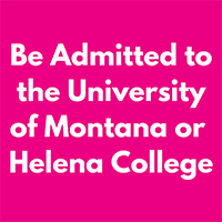 Be Admitted to Helena College, MSU Billings, or UM