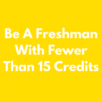 Be a Freshman With Fewer Than 15 Credits